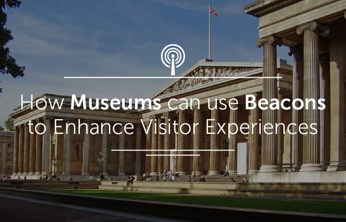 How museums can use beacons to enhance visitor